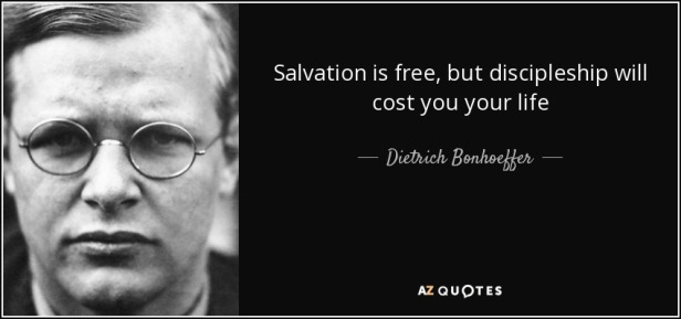 quote-salvation-is-free-but-discipleship-will-cost-you-your-life-dietrich-bonhoeffer-79-84-88
